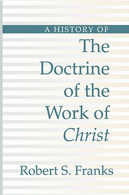 Image for A History of the Doctrine of the Work of Christ