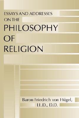 Essays and Addresses on the Philosophy of Religion:, Friedrich Von Hugel