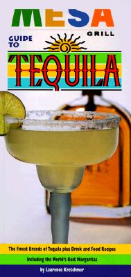 Image for Mesa Grill Guide to Tequila: The Quintessence of the Blue Agave and the Finest Brands of Tequila, with 70 Food and Drink Recipes (Essential Connoisseur)