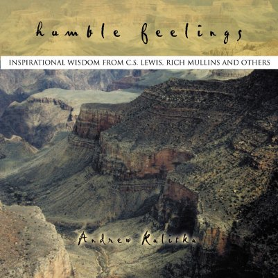Humble Feelings: Inspirational Wisdom from C.S. Lewis, Rich Mullins, and Others, Andrew Kalitka