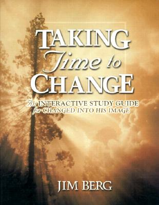 Taking Time To Change: An Interactive Study Guide For Changed Into His Image, Jim Berg