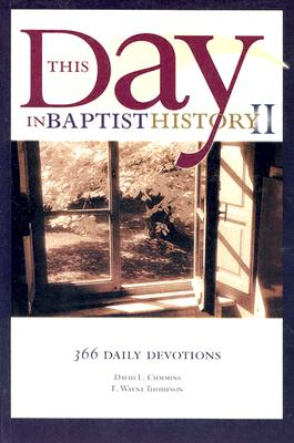 This Day in Baptist History II: 366 Daily Devotions, David L. Cummins, E. Wayne Thompson