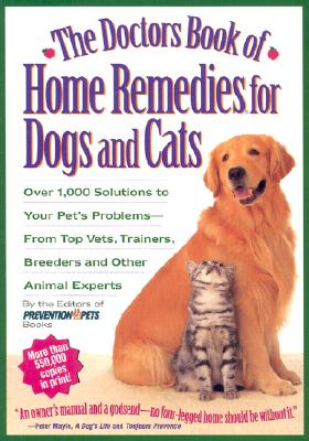 Image for The Doctors Book of Home Remedies for Dogs and Cats: Over 1,000 Solutions to Your Pet's Problems-From Top Vets, Trainers, Breeders, and Other Animal Experts