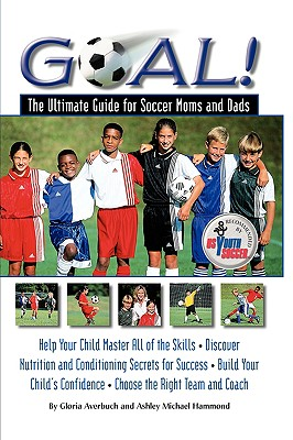 Image for Goal: Ultimate Guide for Soccer Moms and Dads