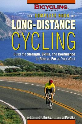 Image for The Complete Book of Long-Distance Cycling: Build the Strength, Skills, and Confidence to Ride as Far as You Want