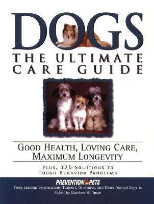 Dogs: The Ultimate Care Guide: Good Health, Loving Care, Maximum Longevity