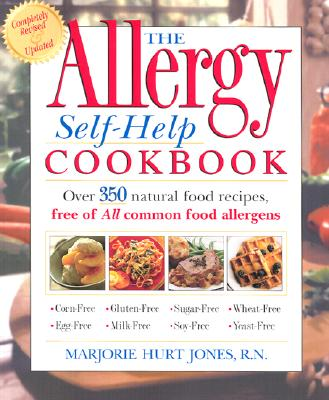 The Allergy Self-Help Cookbook: Over 350 Natural Foods Recipes, Free of All Common Food Allergens: wheat-free, milk-free, egg-free, corn-free, sugar-free, yeast-free, Jones, Marjorie Hurt