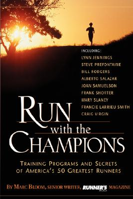 Run with the Champions: Training Programs and Secrets of America's 50 Greatest Runners, Bloom, Marc