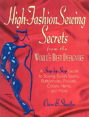 Image for High Fashion Sewing Secrets from the World's Best Designers: A Step-By-Step Guide to Sewing Stylish Seams, Buttonholes, Pockets, Collars, Hems, And More (Rodale Sewing Book)