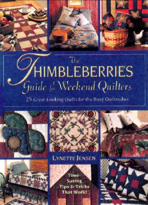 Thimbleberries Guide For Weekend Quilters: 25 Great-Looking Quilts for the Busy Quiltmaker, Lynette Jensen