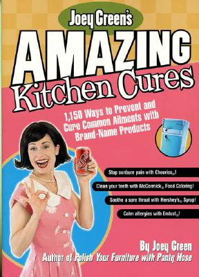 Image for Joey Green's Amazing Kitchen Cures: 1,150 Ways to Prevent and Cure Common Ailments with Brand-Name Products