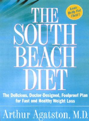 The South Beach Diet: The Delicious, Doctor-Designed, Foolproof Plan for Fast and Healthy Weight Loss, Agatston, Arthur S. M.D.; Agatston, Arthur