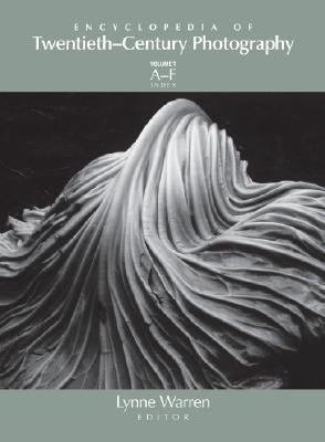 Encyclopedia of Twentieth-Century Photography (3-Volume Set), Lynne Warren  (Editor)