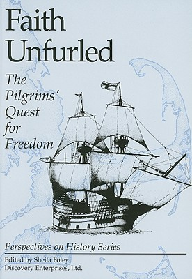 Faith Unfurled : The Pilgrims' Quest for Freedom, Sheila Foley