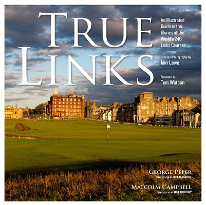 Image for TRUE LINKS: An Illustrated Guide to the Glories of