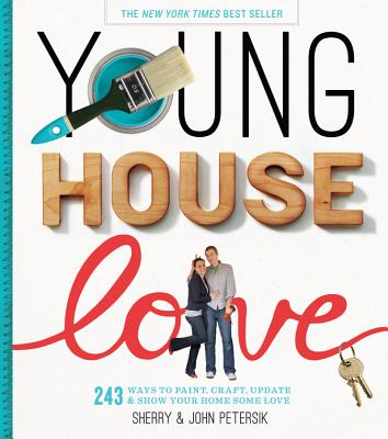 YOUNG HOUSE LOVE: 243 WAYS TO PAINT, CRAFT, UPDATE & SHOW YOUR HOME SOME LOVE, PETERSIK, SHERRY