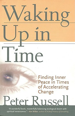 Waking Up In Time: Finding Inner Peace In Times of Accelerating Change, Russell, Peter