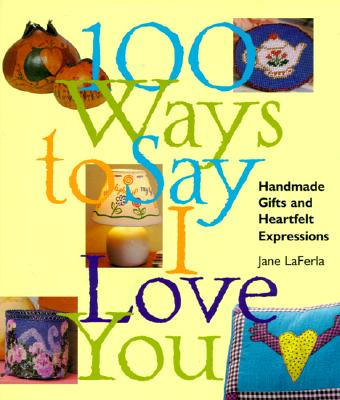 Image for 100 WAYS TO SAY I LOVE YOU HANDMADE GIFTS AND HEARTFELT EXPRESSIONS