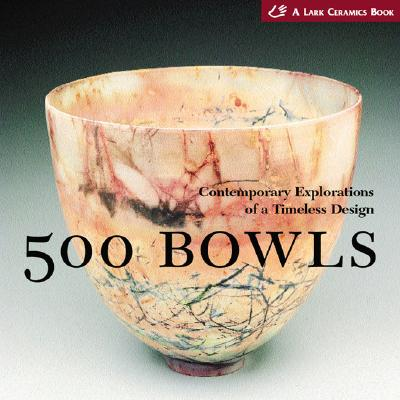 Image for 500 Bowls: Contemporary Explorations of a Timeless Design