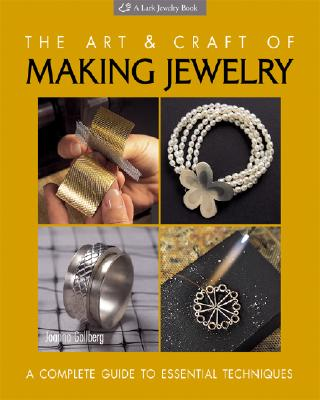 The Art & Craft of Making Jewelry: A Complete Guide to Essential Techniques (Lark Jewelry Book), Joanna Gollberg