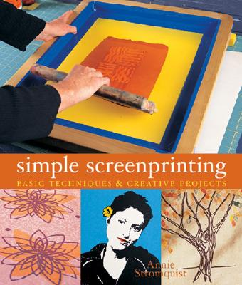 Simple Screenprinting: Basic Techniques & Creative Projects, Stromquist, Annie