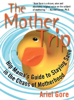Image for The Mother Trip: Hip Mama's Guide to Staying Sane in the Chaos of Motherhood (Live Girls)