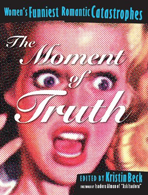 Image for The Moment of Truth : Women's Funniest Romantic Catastrophes (Live Girls Series)