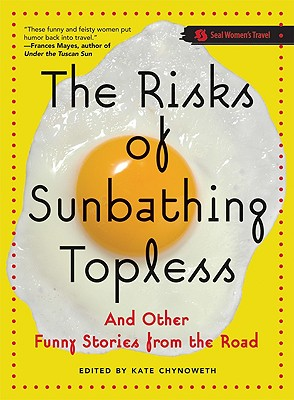 Image for The Risks of Sunbathing Topless: And Other Funny Stories from the Road