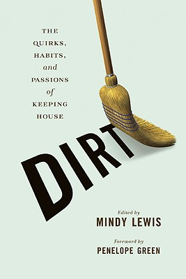 DIRT: The Quirks, Habits, and Passions of Keeping House, Lewis, Mindy