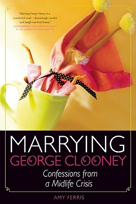 Image for Marrying George Clooney: Confessions from a Midlife Crisis