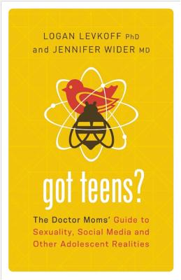 Image for Got Teens?: The Doctor Moms' Guide to Sexuality, Social Media and Other Adolescent Realities