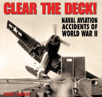 Image for Clear the Deck ! : Aircraft Carrier Accidents of World War II