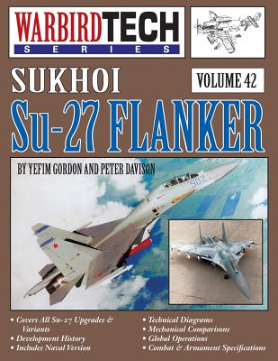 Sukhoi Su-27 Flanker - Warbirdtech V. 42, Gordon, Yefim; Davison, Peter