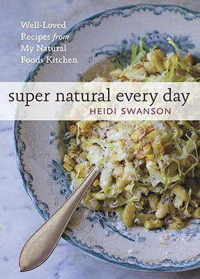 Image for Super Natural Every Day: Well-Loved Recipes from My Natural Foods Kitchen [A Cookbook]