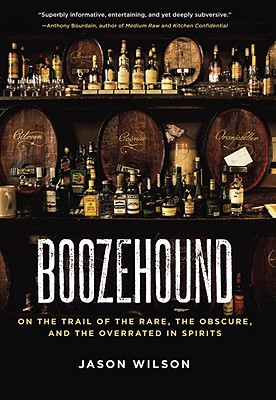 Image for Boozehound: on the trail of the rare, the obscure, and the overrated in spirits