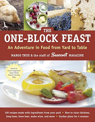The One-Block Feast: An Adventure in Food from Yard to Table, Margo True, Staff of Sunset Magazine