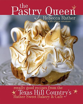 Image for The Pastry Queen: Royally Good Recipes from the Texas Hill Country's Rather Sweet Bakery & Cafe