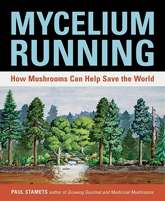 Mycelium Running: How Mushrooms Can Help Save the World, Stamets, Paul