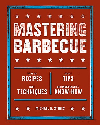Image for Mastering Barbecue: Tons of Recipes, Hot Tips, Neat Techniques, and Indispensable Know How [A Cookbook]