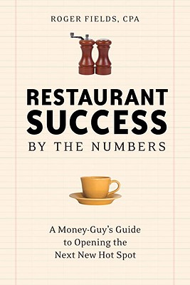 Restaurant Success by the Numbers: A Money-Guy's Guide to Opening the Next Hot Spot, Fields, Roger