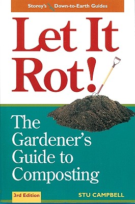 Image for LET IT ROT! THE GARDENER'S GUIDE TO COMPOSTING