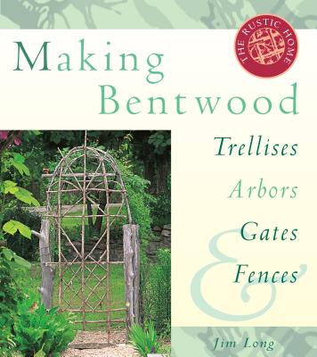 Image for Making Bentwood Trellises, Arbors, Gates & Fences (Rustic Home Series)