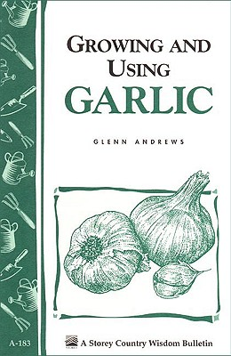 Image for Growing and Using Garlic: Storey's Country Wisdom Bulletin A-183 (Storey Country Wisdom Bulletin)