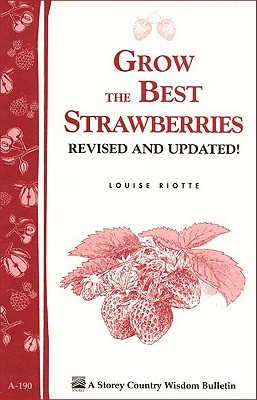 Grow the Best Strawberries: Storey's Country Wisdom Bulletin A-190 (Storey Country Wisdom Bulletin, a-190), Louise Riotte