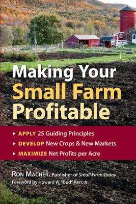 Image for Making Your Small Farm Profitable: Apply 25 Guiding Principles/Develop New Crops & New Markets/Maximize Net Profits Per Acre