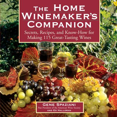 Image for The Home Winemaker's Companion: Secrets, Recipes, and Know-How for Making 115 Great-Tasting Wines
