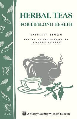 Herbal Teas for Lifelong Health: Storey's Country Wisdom Bulletin A-220 (Storey Country Wisdom Bulletin, A-220), Brown, Kathleen; Pollak, Jeanine