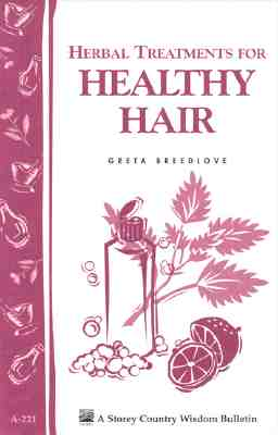 Herbal Treatments for Healthy Hair: Storey Country Wisdom Bulletin A-221 (Storey Country Wisdom Bulletin, a-221), Breedlove, Greta