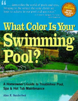 Image for What Color Is Your Swimming Pool? A Homeowner's Guide to Troublefree Pool, Spa & HotTub Maintenance