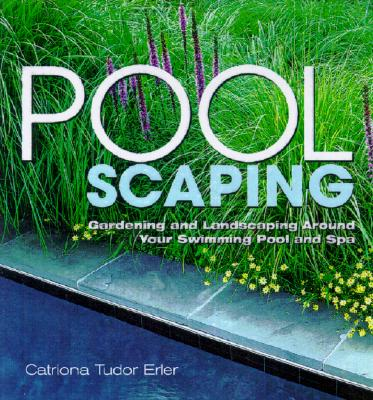 Poolscaping: Gardening and Landscaping Around Your Swimming Pool and Spa, Erler, Catriona Tudor